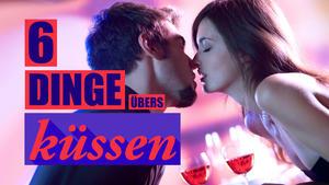 Sechs Fakten über das Küssen